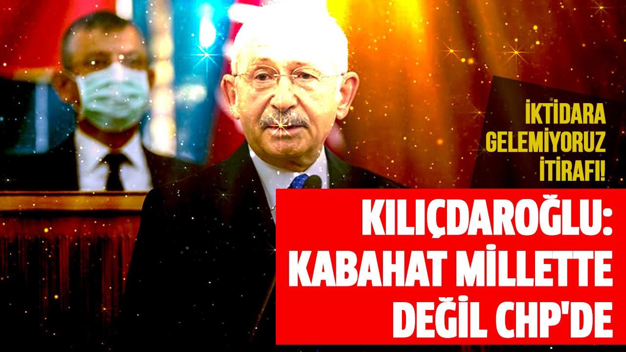Kılıçdaroğlu: Kabahat millette değil CHP'de