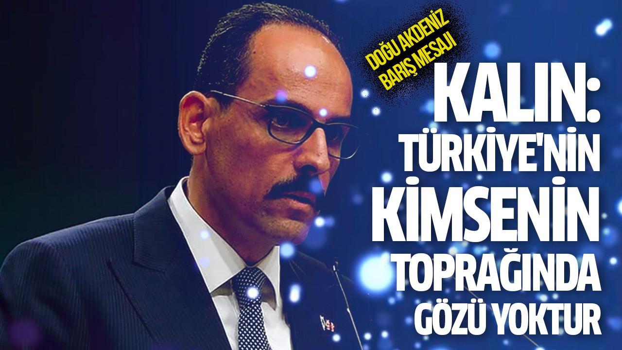 Kalın: Türkiye'nin kimsenin toprağında gözü yoktur