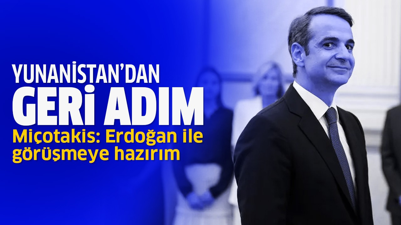 Miçotakis: Erdoğan ile görüşmeye hazırım
