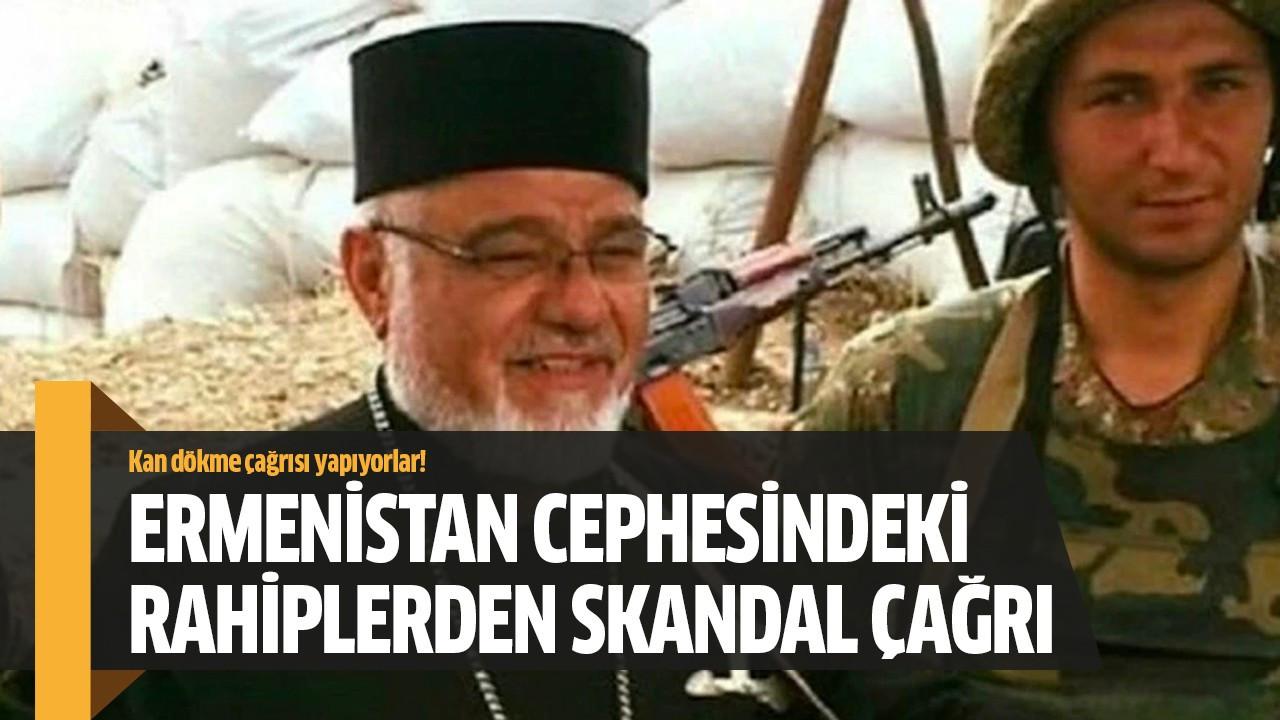 Ermenistan cephesindeki rahiplerden skandal çağrı