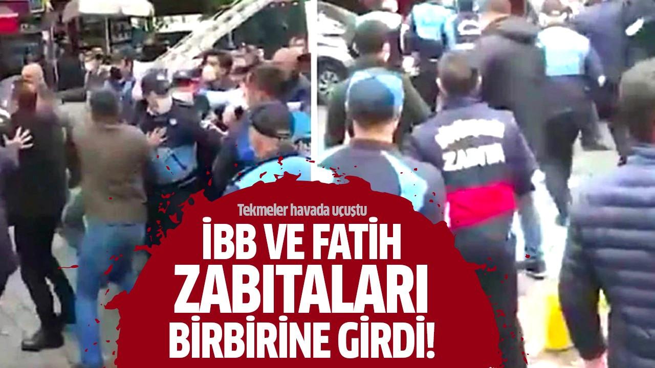 İBB ve Fatih zabıtaları birbirine girdi!