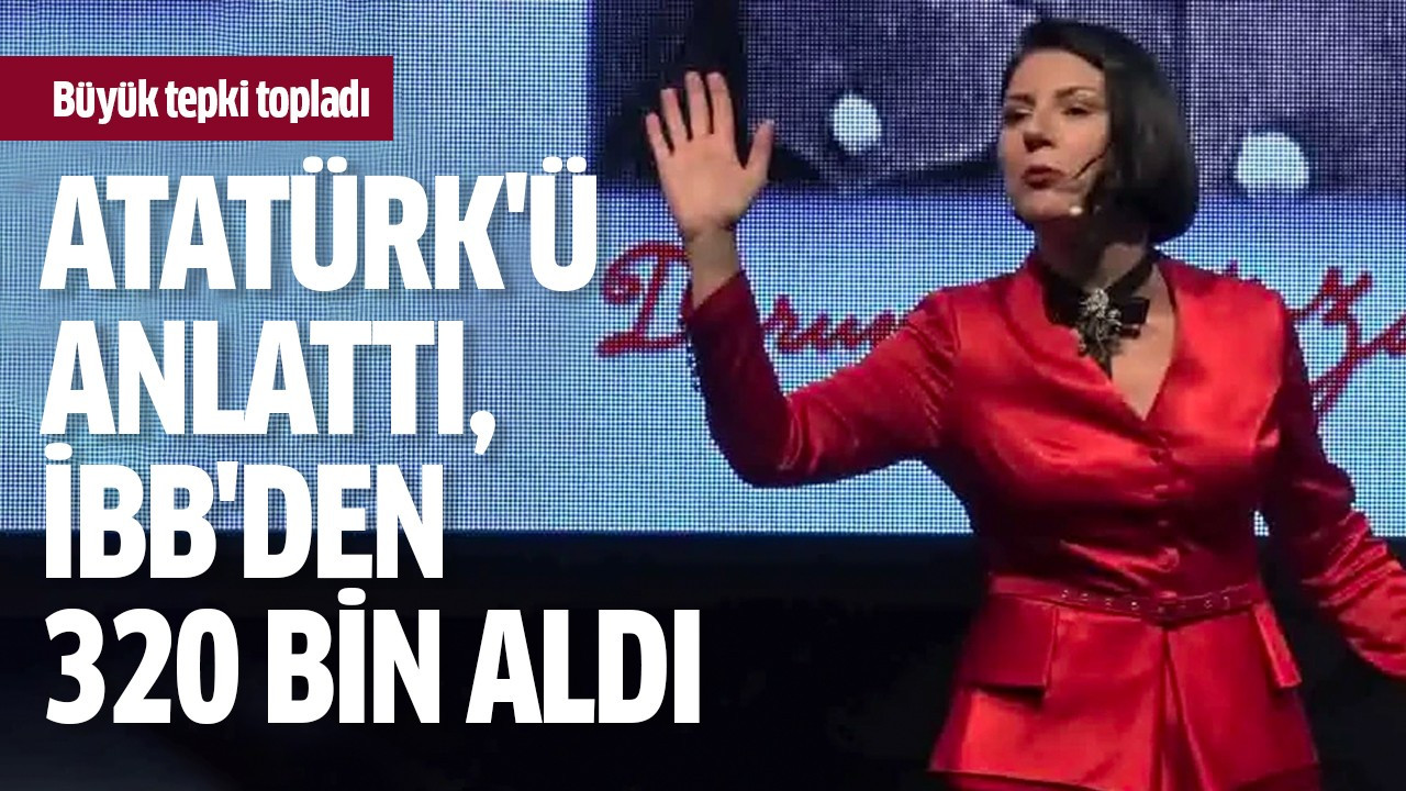 Atatürk'ü anlattı, İBB'den 320 bin aldı