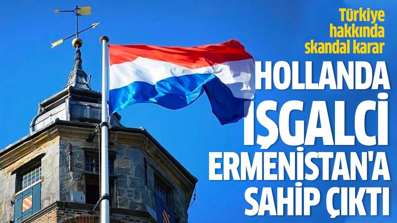 Hollanda işgalci Ermenistan'a sahip çıktı