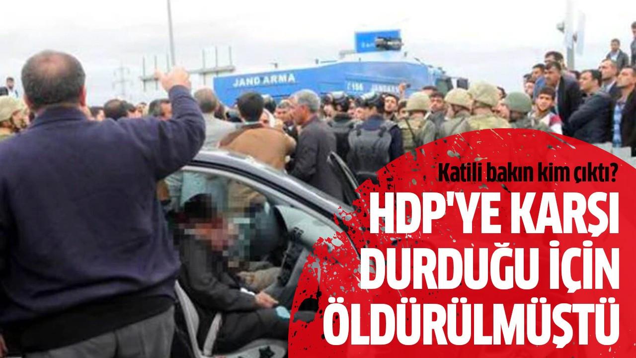 HDP'ye karşı durduğu için öldürülmüştü