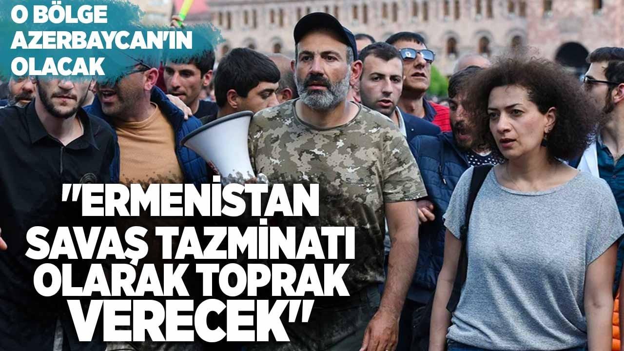 """""""Ermenistan savaş tazminatı olarak toprak verecek"""""""