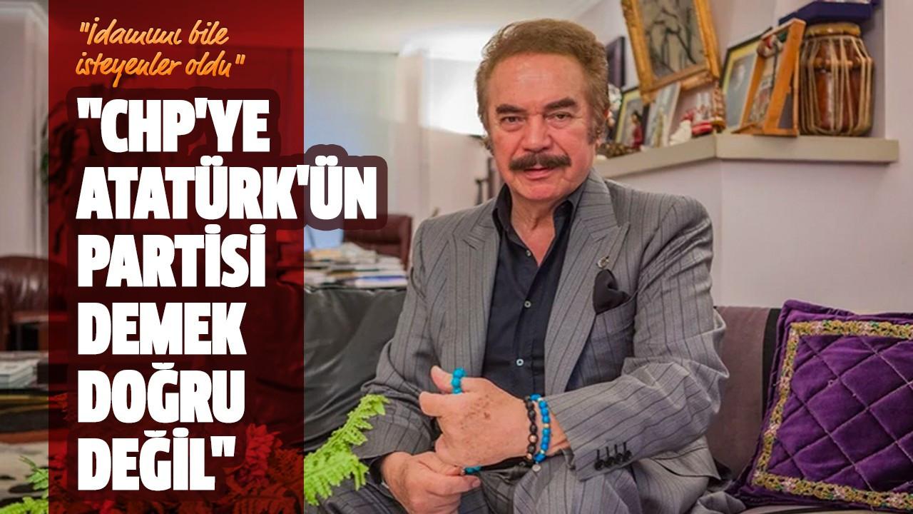 """""""CHP'ye Atatürk'ün partisi demek doğru değil"""""""