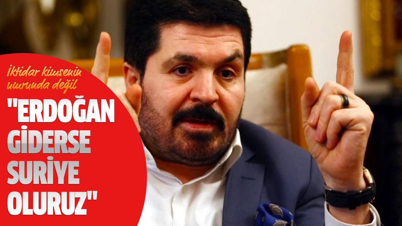 """""""Erdoğan giderse Suriye oluruz"""""""