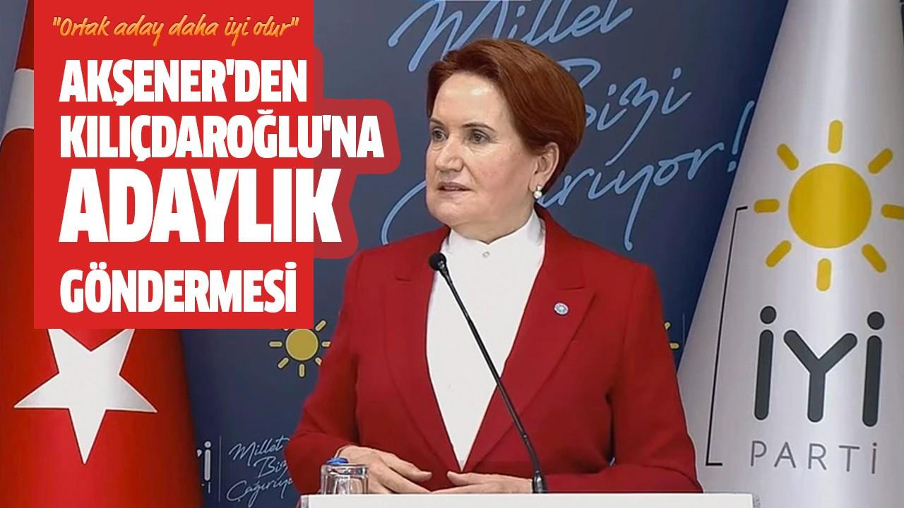 Akşener'den Kılıçdaroğlu'na adaylık göndermesi