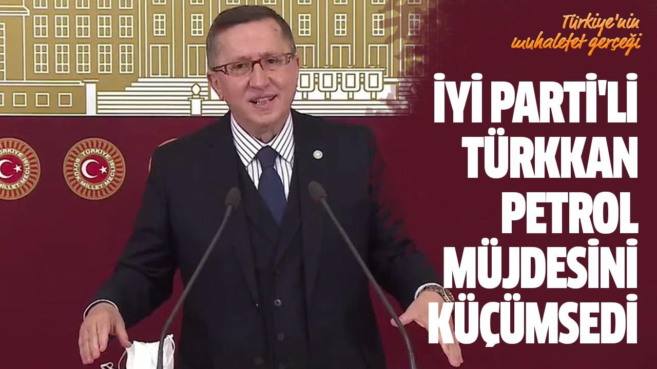İYİ Parti'li Türkkan petrol müjdesini küçümsedi