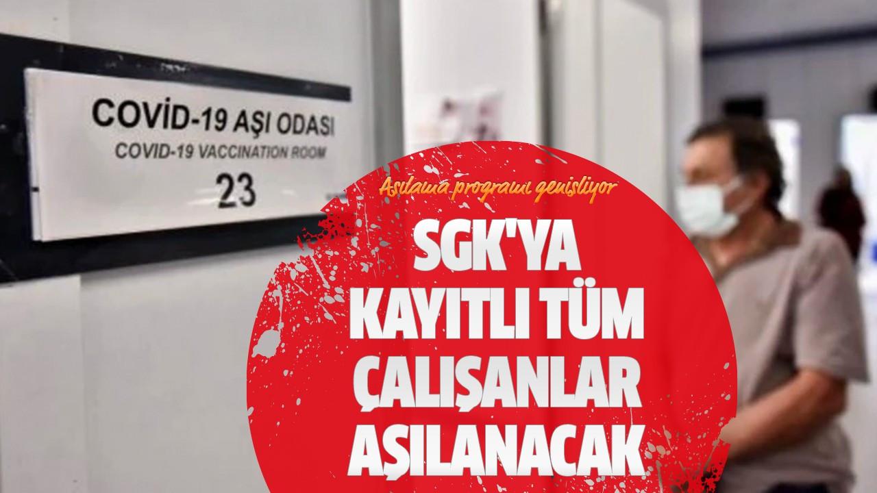 SGK'ya kayıtlı tüm çalışanlar aşılanacak
