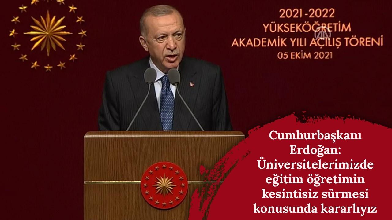 Cumhurbaşkanı Erdoğan: Üniversitelerimizde eğitim