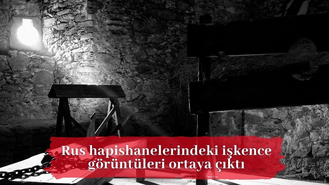 Rus hapishanelerindeki işkence görüntüleri