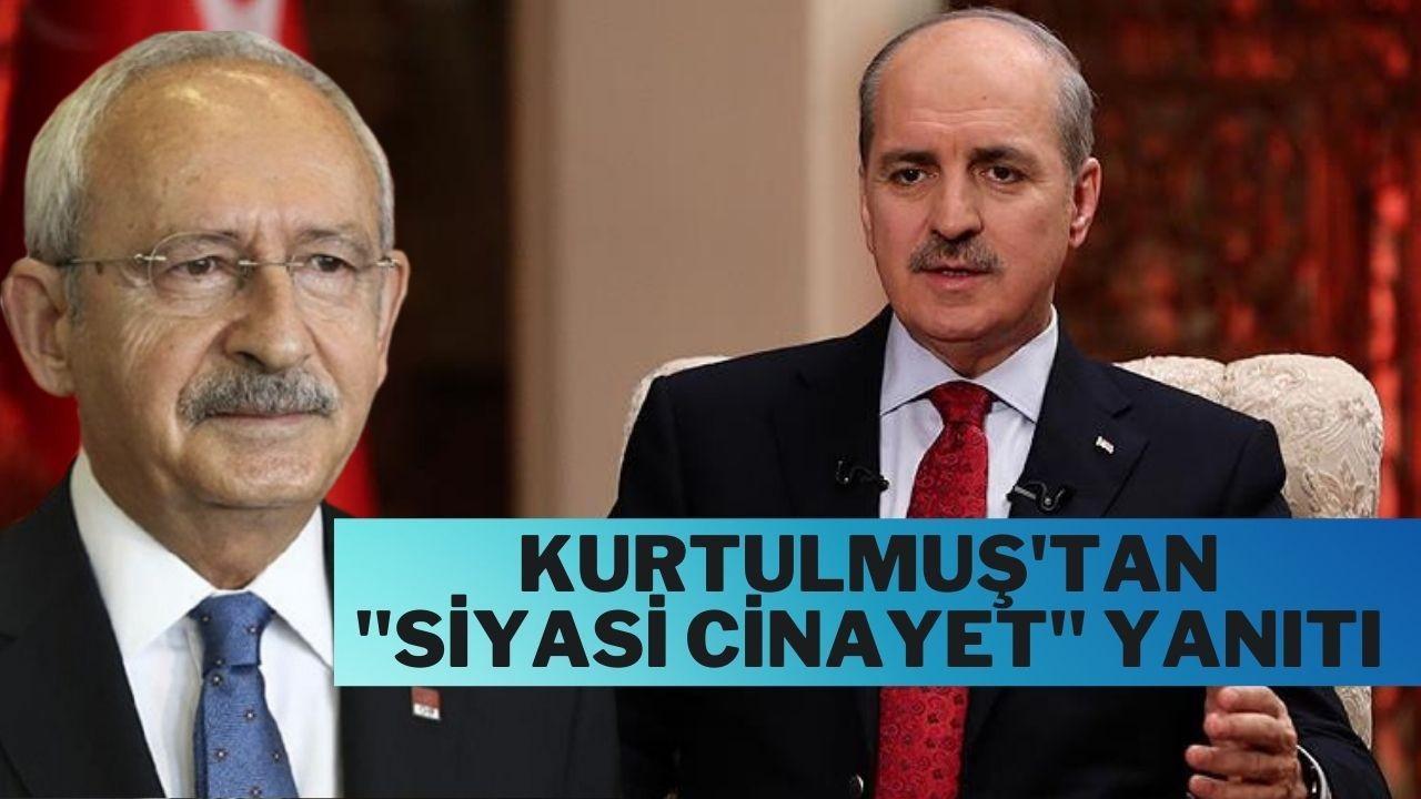 "Kurtulmuş'tan Kılıçdaroğlu'na ""Siyasi cinayet"""