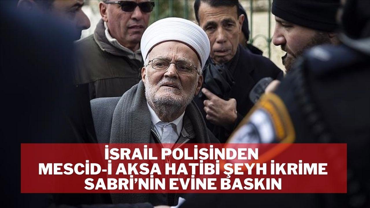 Şeyh İkrime Sabri'nin evine baskın