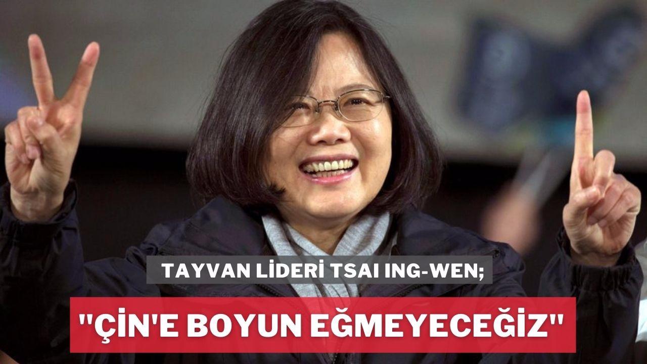 Tayvan lideri: Çin'e boyun eğmeyeceğiz