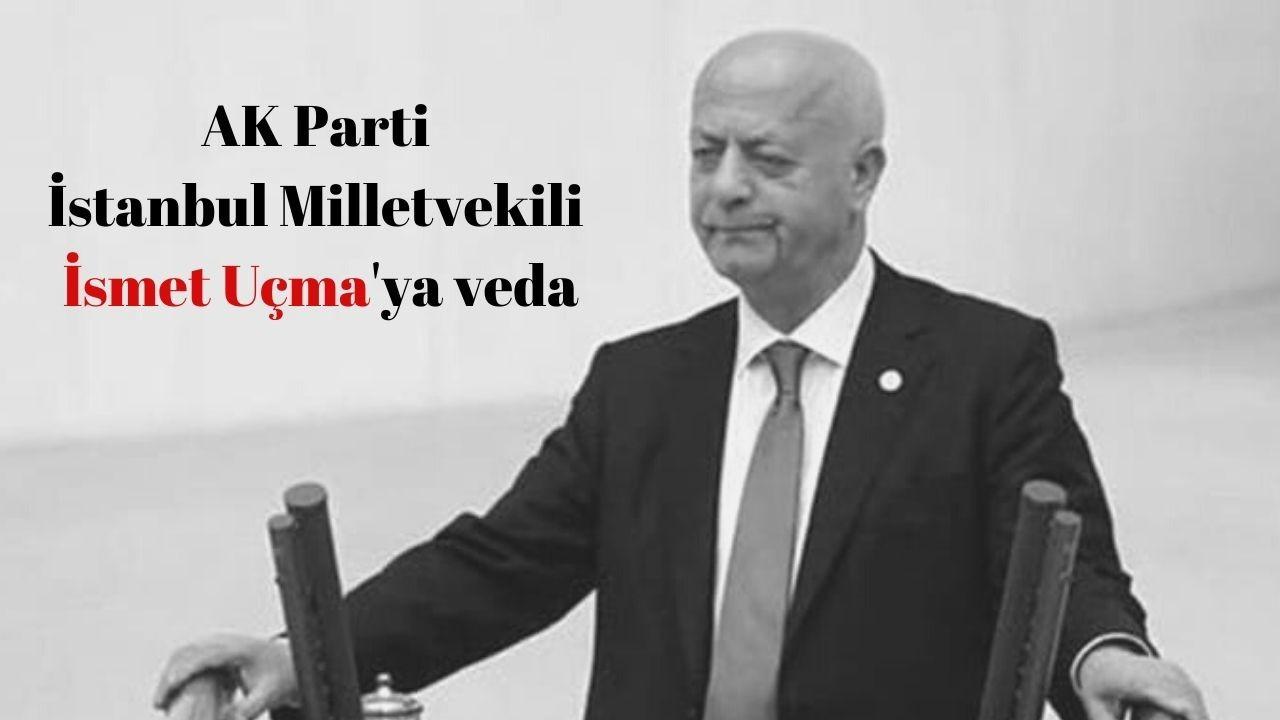 AK Parti İstanbul Milletvekili İsmet Uçma'ya veda