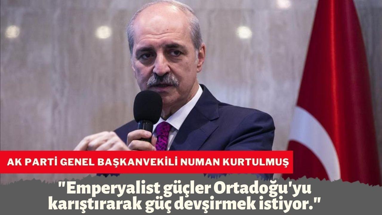 "Numan Kurtulmuş, ""Emperyalist güçler Ortadoğu'yu"""