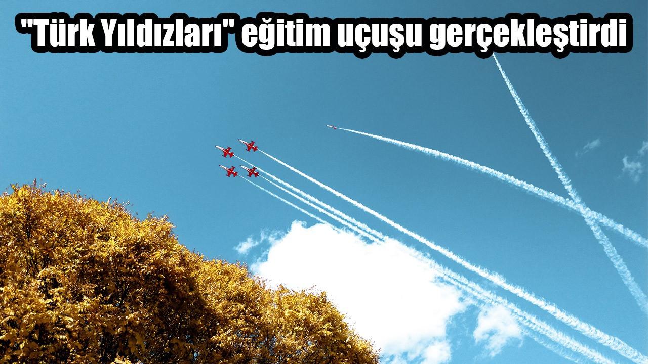 """""""Türk Yıldızları"""" eğitim uçuşu gerçekleştirdi"""