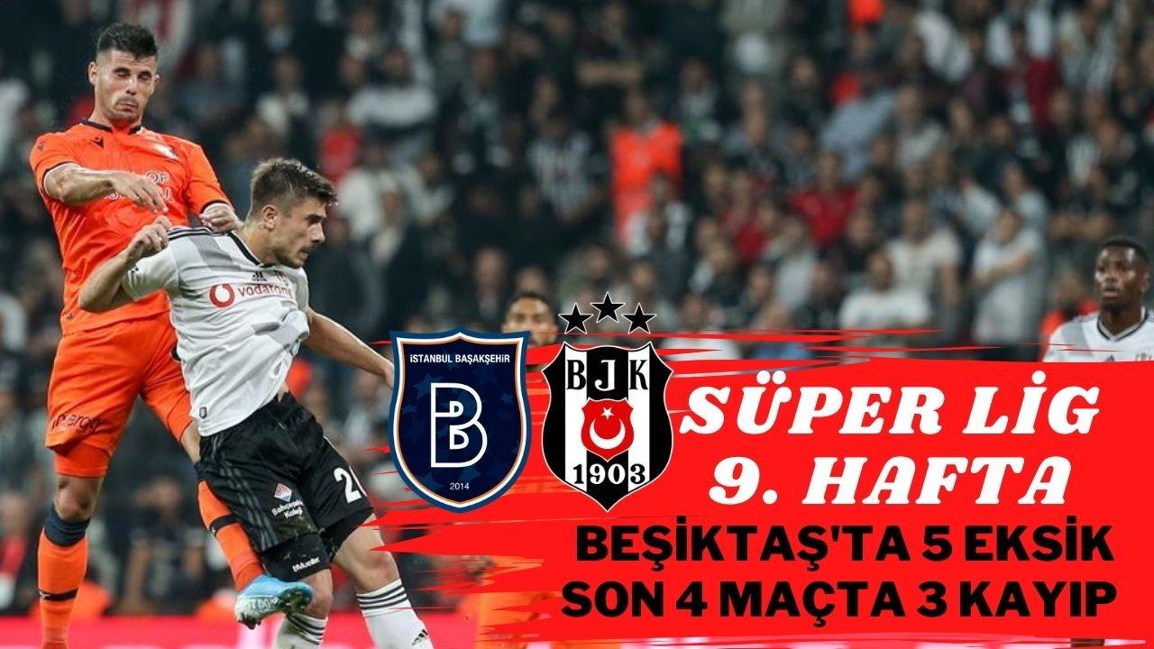 Süper Lig'de 9. hafta Başakşehir - Beşiktaş maçı ile başlıyor.