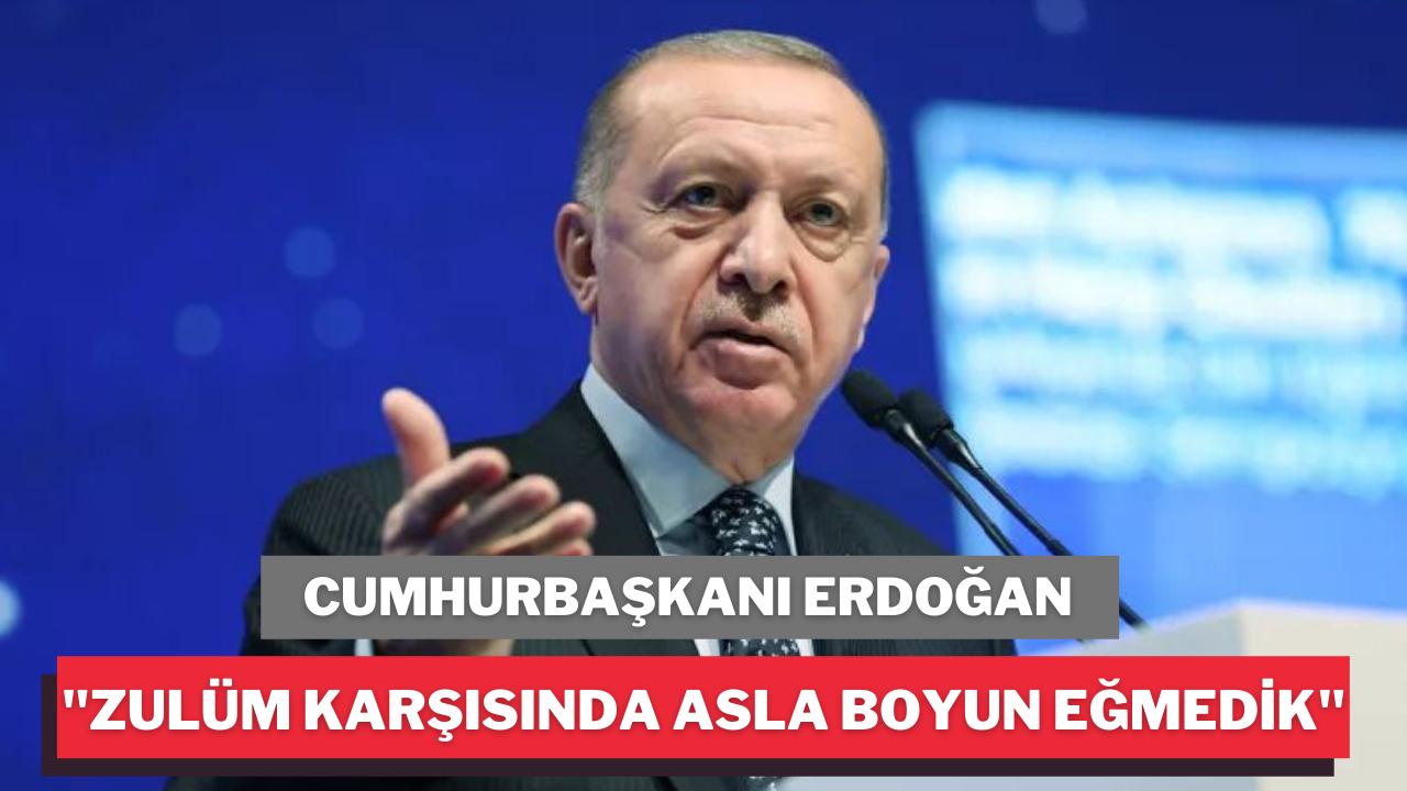"""Erdoğan; """"Zulüm karşısında asla boyun eğmedik"""""""