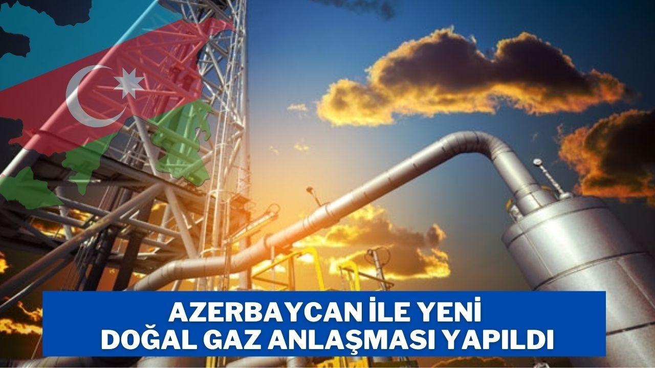 Azerbaycan ile yeni doğal gaz anlaşması yapıldı