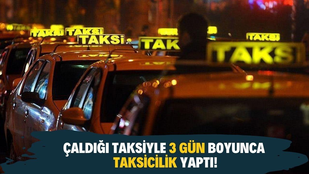 Müşteri olarak bindiği taksiyi çalıp taksicilik