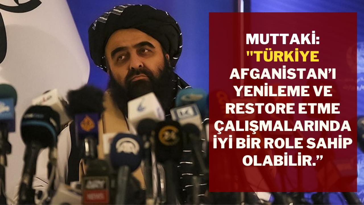 Muttaki: Türkiye Afganistan'ın yenileme çalışması