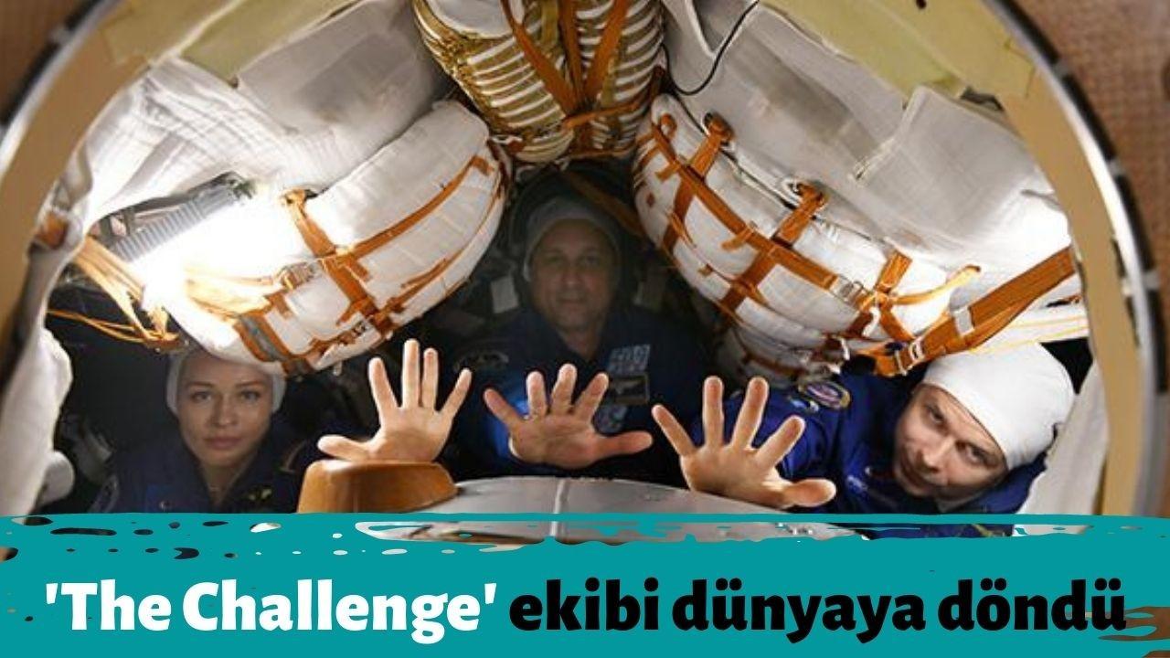 'The Challenge' ekibi dünyaya döndü