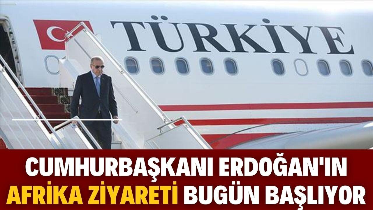 Cumhurbaşkanı Erdoğan'ın Afrika ziyareti bugün