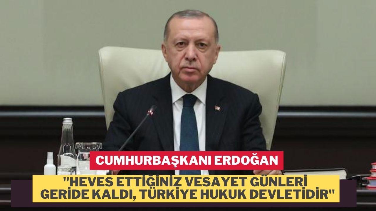 """Erdoğan """"Heves ettiğiniz vesayet günleri geride kaldı. Türkiye hukuk devletidir"""""""