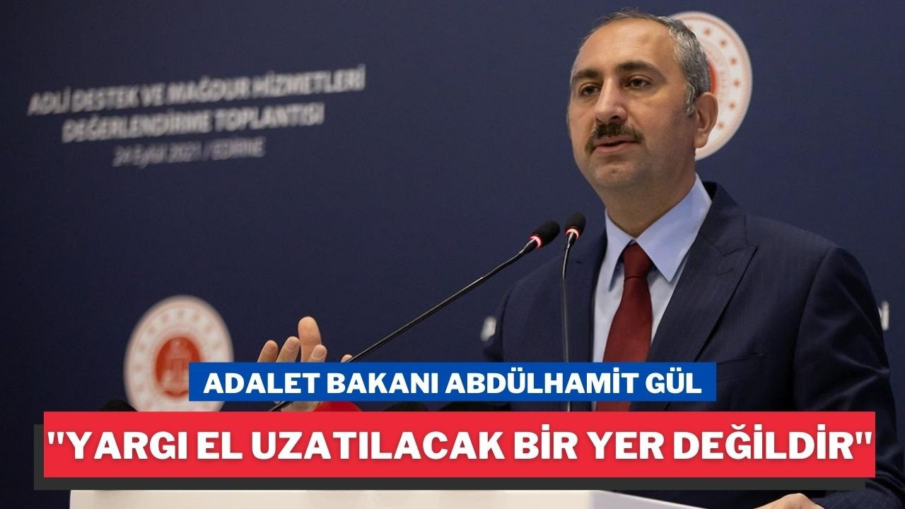 """Abdülhamit Gül, """"Yargı; milletin yargısıdır"""""""