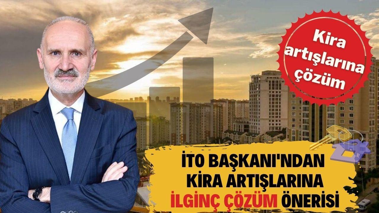 """İTO Başkanı Avdagiç'ten kira artışlarına çözüm için """"ilginç"""" öneri"""
