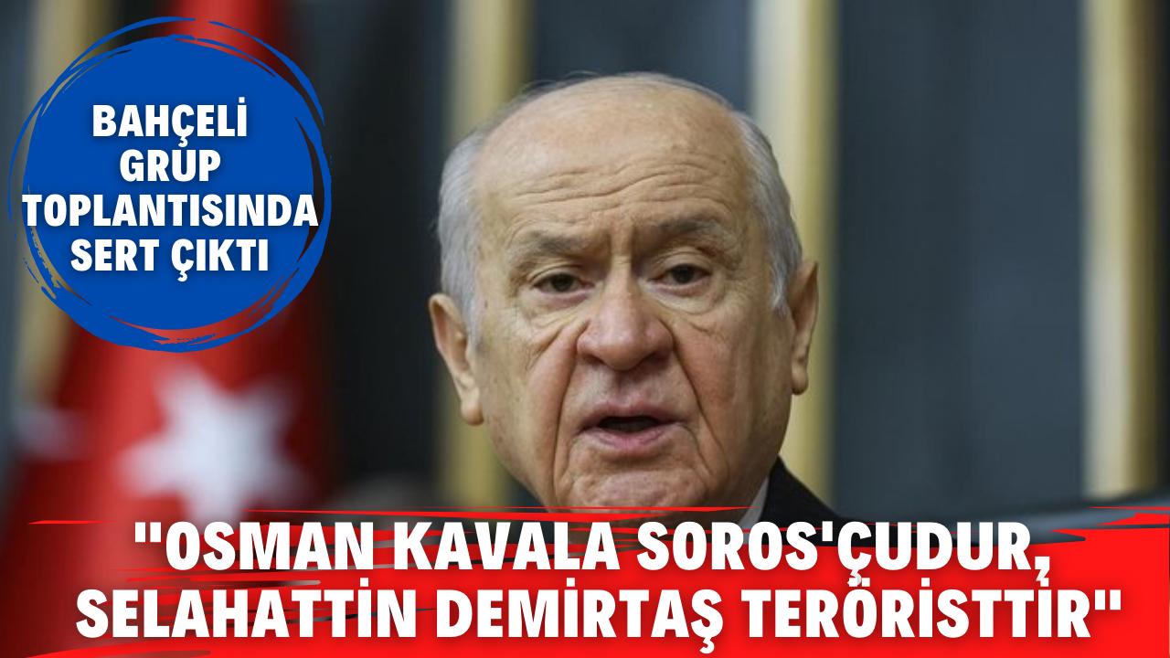 """""""Osman Kavala Soros'çudur, Selahattin Demirtaş teröristtir"""""""