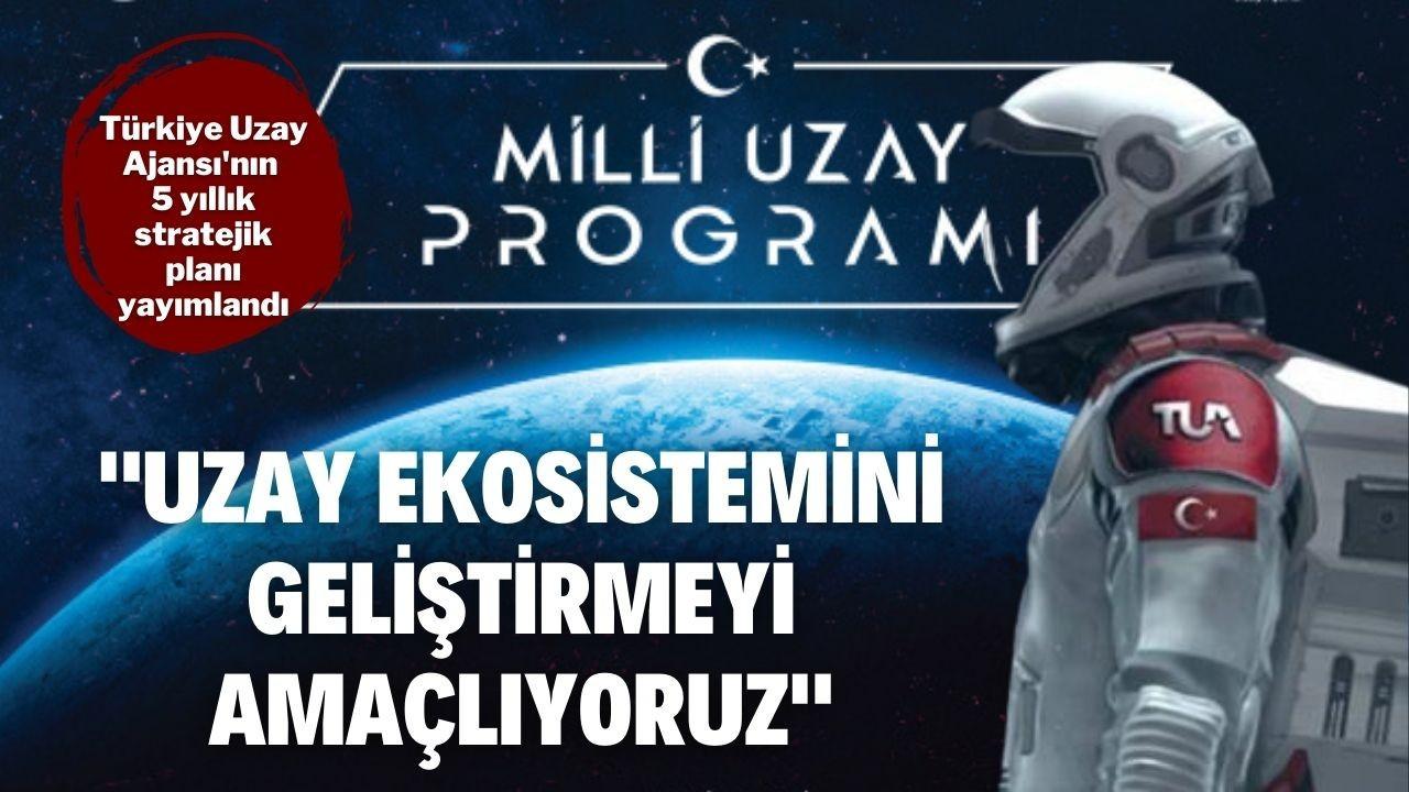 Türkiye Uzay Ajansının 5 yıllık stratejik planı yayımlandı