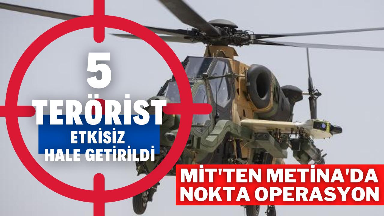 MİT Metina'da 5 teröristi etkisiz hale getirdi
