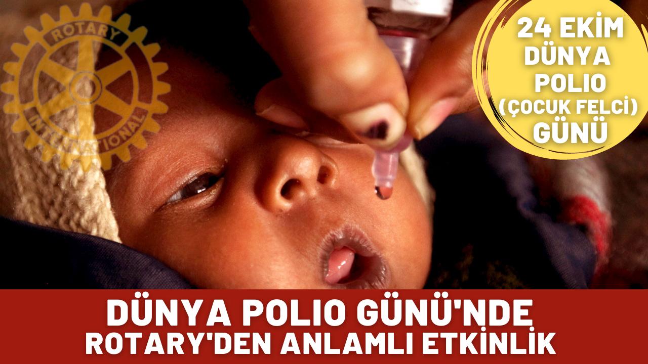 """""""Dünya Polio (Çocuk Felci) Günü"""" için Rotary'den anlamlı etkinlik"""""""