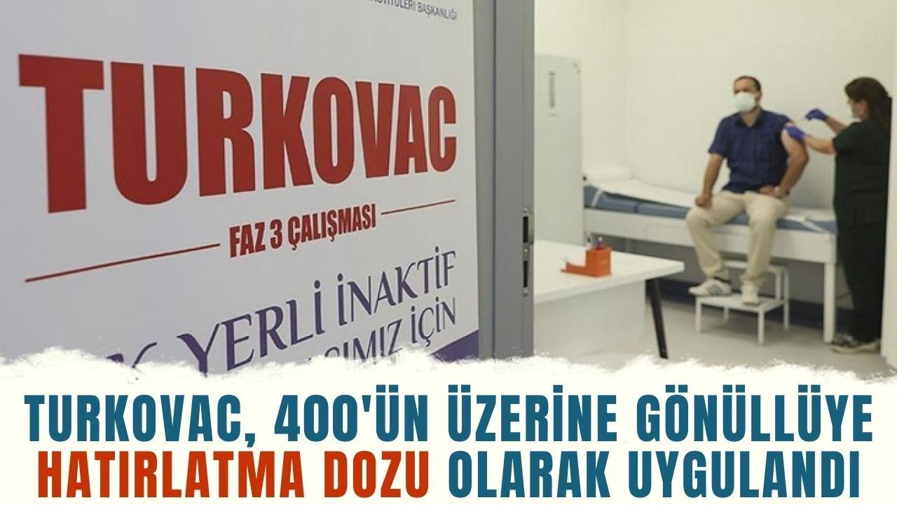 TURKOVAC, 400'ün üzerine gönüllüye hatırlatma dozu olarak uygulandı