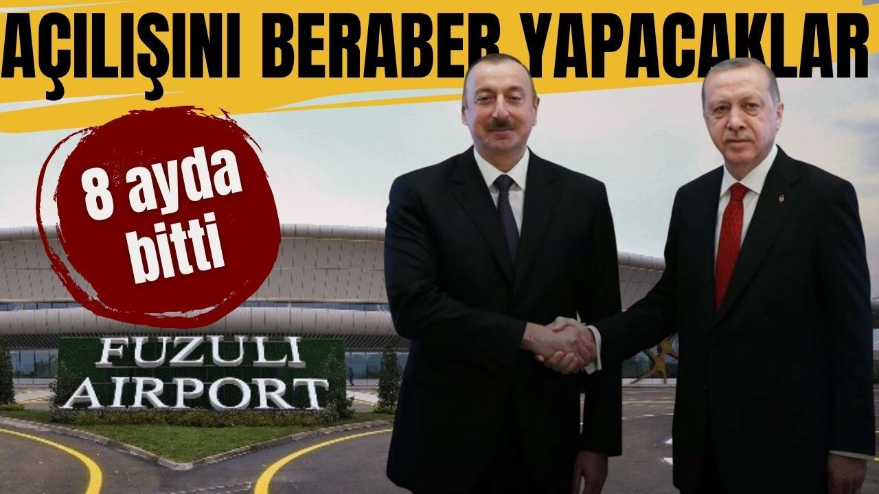 Erdoğan ve Aliyev'in açılışını yapacağı Fuzuli Havalimanı 8 ayda inşa edildi
