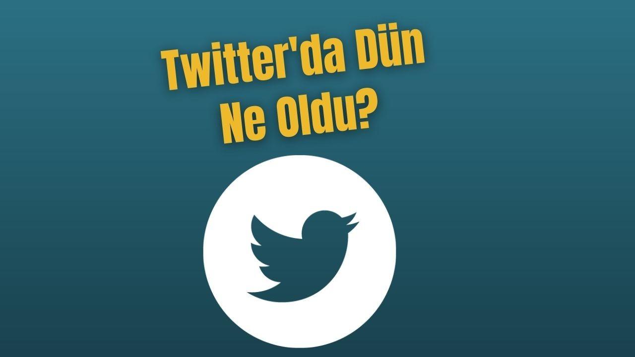 Twitter'da dün ne oldu?